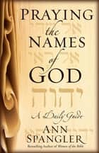 Praying the Names of God ebook by Ann Spangler