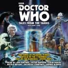 Doctor Who: Tales From The Tardis Volume One audiobook by Various, Colin Baker, Jon Pertwee, Nicholas Courtney, Nicola Bryant, Peter Davison, Sophie Aldred