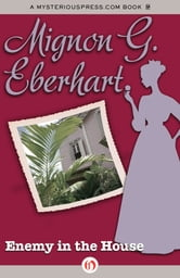 Enemy in the House ebook by Mignon G. Eberhart