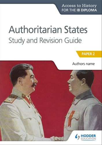 Access to History for the IB Diploma: Authoritarian States Study and Revision Guide - Paper 2 eBook by Paul Grace