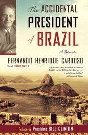 The Accidental President of Brazil - A Memoir ebook by Fernando Henrique Cardoso