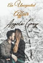 An Unexpected Affair ebook by Angela Gray