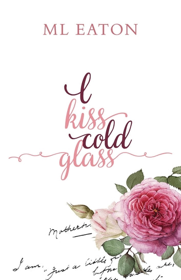 I Kiss Cold Glass - Love in a myriad forms eBook by Marion L Eaton