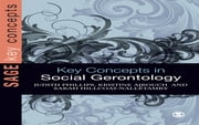 Key Concepts in Social Gerontology ebook by Professor Judith E Phillips,Kristine J Ajrouch,Sarah Hillcoat-Nalletamby