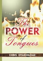 The Power Of Tongues ebook by Pastor Chris Oyakhilome PhD