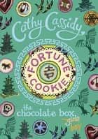 Chocolate Box Girls: Fortune Cookie ebook by Cathy Cassidy