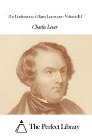 The Confessions of Harry Lorrequer - Volume III ebook by Charles Lever