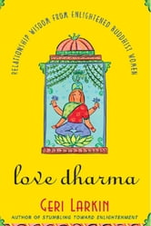 Love Dharma - Relationship Wisdom From Enlightened Buddhist Women ebook by Geri Larkin
