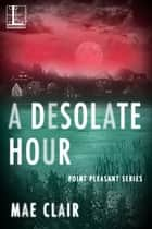 A Desolate Hour ebook by Mae Clair