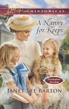 A Nanny For Keeps (Mills & Boon Love Inspired Historical) (Boardinghouse Betrothals, Book 6) ebook by Janet Lee Barton