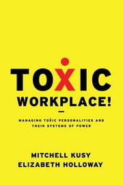 Toxic Workplace! - Managing Toxic Personalities and Their Systems of Power ebook by Mitchell Kusy,Elizabeth Holloway