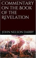 Commentary on the Book of the Revelation ebook by John Nelson Darby