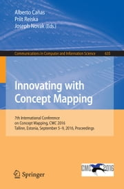 Innovating with Concept Mapping - 7th International Conference on Concept Mapping, CMC 2016, Tallinn, Estonia, September 5-9, 2016, Proceedings ebook by Alberto Cañas,Priit Reiska,Joseph Novak