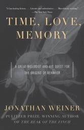 Time, Love , Memory - A Great Biologist and His Quest for the Origins of Behavior ebook by Jonathan Weiner
