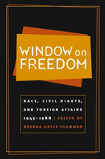 Window on Freedom - Race, Civil Rights, and Foreign Affairs, 1945-1988 ebook by