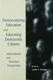 Democratizing Education and Educating Democratic Citizens - International and Historical Perspectives ebook by Leslie J. Limage
