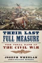 Their Last Full Measure - The Final Days of the Civil War ebook by Joseph Wheelan