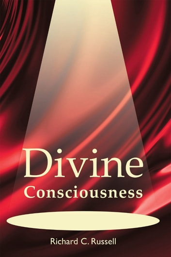 Divine Consciousness ebook by Richard C. Russell