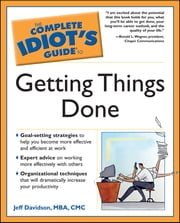 The Complete Idiot's Guide to Getting Things Done ebook by Jeff Davidson MBA CMC
