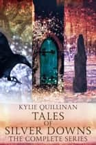Tales of Silver Downs - The Complete Series Box Set ebook by Kylie Quillinan