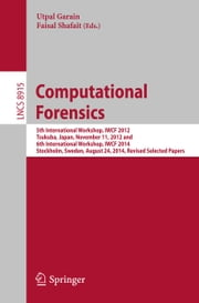 Computational Forensics - 5th International Workshop, IWCF 2012, Tsukuba, Japan, November 11, 2012 and 6th International Workshop, IWCF 2014, Stockholm, Sweden, August 24, 2014, Revised Selected Papers ebook by Utpal Garain,Faisal Shafait