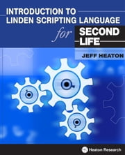 Introduction to Linden Scripting Language for Second Life ebook by Heaton, Jeff