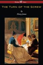The Turn of the Screw (Wisehouse Classics Edition) ebook by Henry James