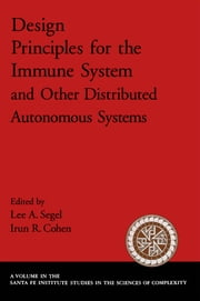 Design Principles for the Immune System and Other Distributed Autonomous Systems ebook by Lee A. Segel,Irun R. Cohen
