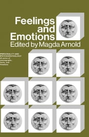 Feelings and Emotions: The Loyola Symposium ebook by Arnold, Magda B.