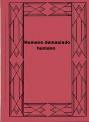 Humano demasiado humano ebook by Friedrich Nietzsche