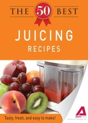 The 50 Best Juicing Recipes: Tasty, fresh, and easy to make! - Tasty, fresh, and easy to make! ebook by Editors of Adams Media