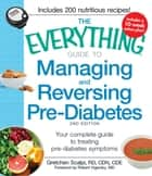 The Everything Guide to Managing and Reversing Pre-Diabetes ebook by Gretchen Scalpi,Robert Vigersky