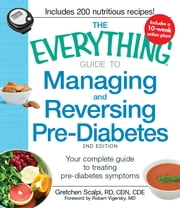 The Everything Guide to Managing and Reversing Pre-Diabetes - Your Complete Guide to Treating Pre-Diabetes Symptoms ebook by Gretchen Scalpi,Robert Vigersky