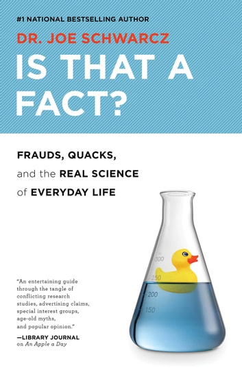 Is That a Fact? - Frauds, Quacks, and the Real Science of Everyday Life ebook by Joe Schwarcz