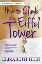 How to Climb the Eiffel Tower ebook by Elizabeth Hein
