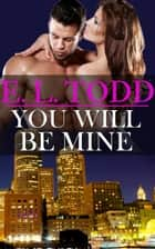 You Will Be Mine (Forever and Ever #7) ebook by E. L. Todd