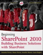 Beginning SharePoint 2010 - Building Business Solutions with SharePoint ebook by Amanda Perran,Shane Perran,Jennifer Mason,Laura Rogers