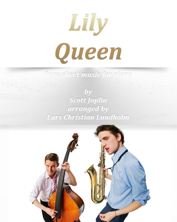 Lily Queen Pure sheet music for piano by Scott Joplin arranged by Lars Christian Lundholm ebook by Pure Sheet Music