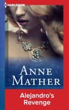 Alejandro's Revenge ebook by Anne Mather