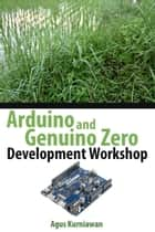 Arduino and Genuino Zero Development Workshop ebook by Agus Kurniawan
