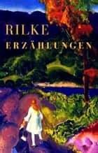 Erzählungen ebook by Rainer Maria Rilke