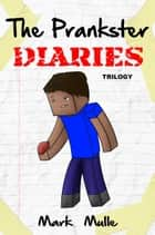 The Prankster Diaries Trilogy ebook by Mark Mulle