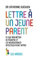 LETTRE A UN JEUNE PARENT eBook by Catherine Gueguen, Reza Dalvano