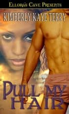 Pull My Hair ebook by Kimberly Kaye Terry