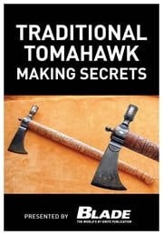 Traditional Tomahawk Making Secrets ebook by Joe Kertzman
