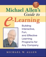 Michael Allen's Guide to E-Learning - Building Interactive, Fun, and Effective Learning Programs for Any Company ebook by Michael W. Allen
