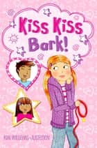 Kiss, Kiss, Bark! ebook by Kim Williams Justesen