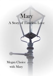 Mary: A Story of Timeless Love ebook by Kobo.Web.Store.Products.Fields.ContributorFieldViewModel