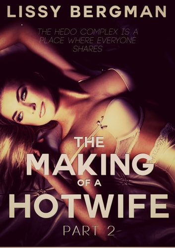The Making of a Hotwife: Part Two ebook by Lissy Bergman