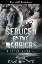 Seduced by Two Warriors ebook by Ravenna Tate